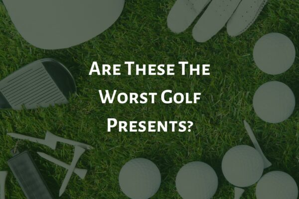 Are These The Worst Golf Presents?